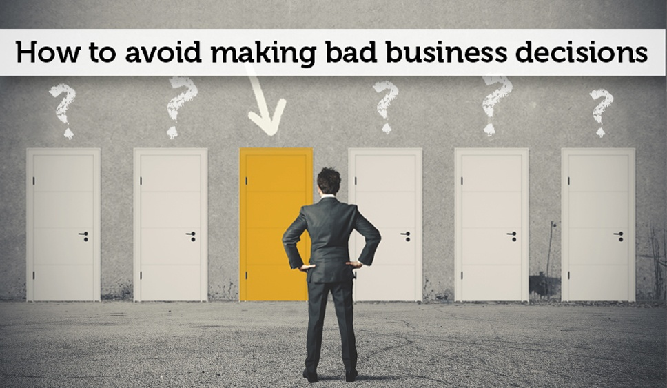 10 Things you can do today to avoid making bad business decisions