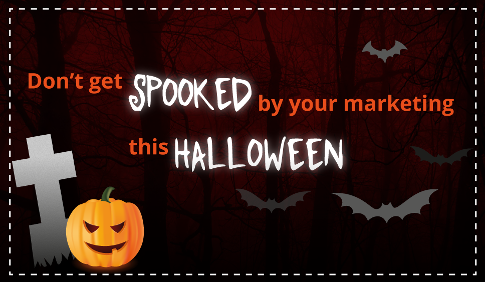 Don't get spooked by your marketing this Halloween